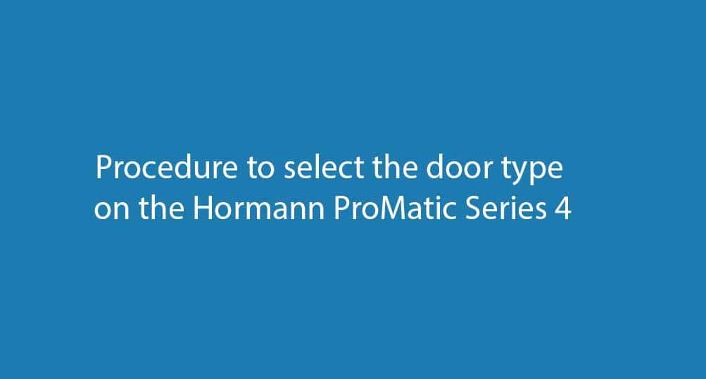 Procedure to select the door type on the Hormann Series 4 ProMatic operator